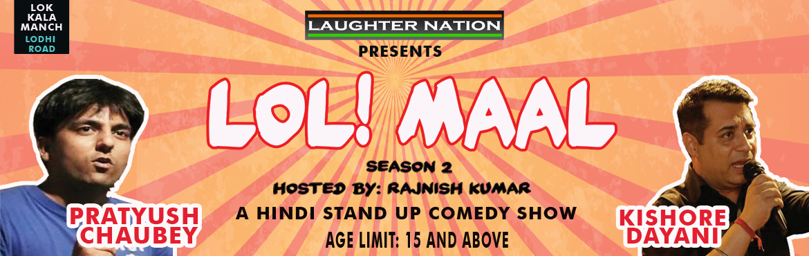 Book Online Tickets for LOLMAAL SEASON 2 - Desi stand up comedy, New Delhi.    ARTISTS Kishore Dayani, Pratyush Chaubey   Lolmaal had a successful 3-show run last year and this time it is back with Lolmaal season 2. It\'s crazier, funnier and more entertaining this time. The ensemble this time; one comes from UP and one