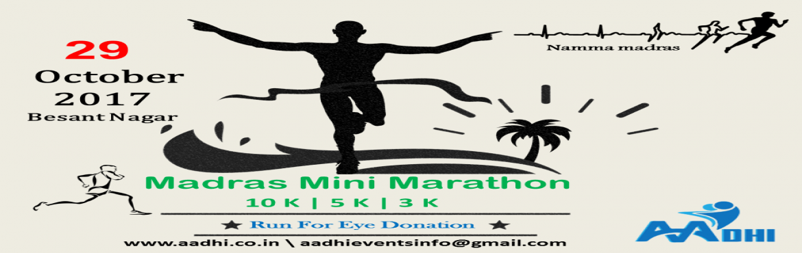 Book Online Tickets for Madras Mini Marathon - Run for Eye Donat, Chennai. Madras Mini Marathon 1 st edition, we have been focused onEye Donation Program. Our mission is the restoration of sight. We accomplish our mission through: Recovery, evaluation and distribution of the highest quality eye tissue for transp