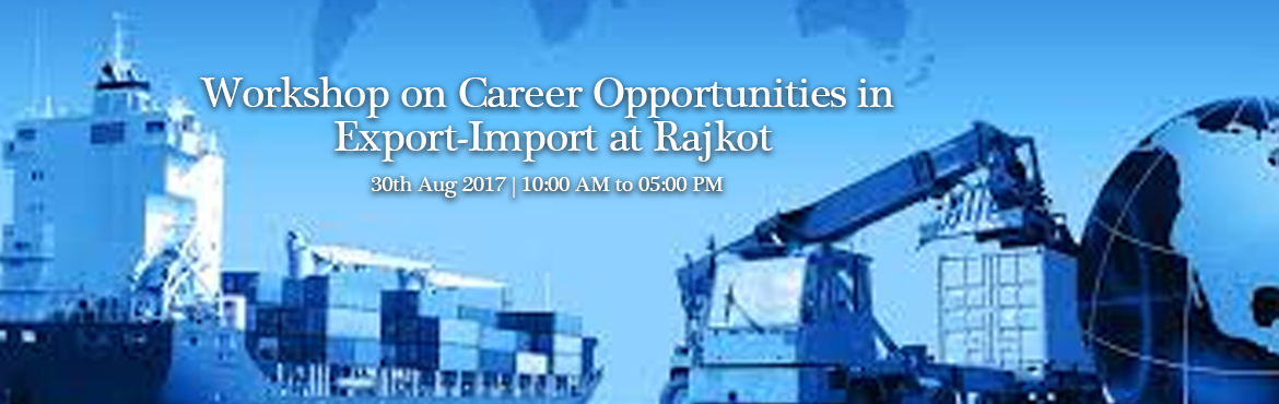 Book Online Tickets for Workshop on Career Opportunities in Expo, Rajkot.  TOPICS TO BE COVERED:1.OPPORTUNITIES: Discover the Opportunities in Export Import Business2.MYTHS vs REALITIES: Know the Myths and Realities About Export Import3.INCENTIVES: Know About Lucrative Incentives and Benefits on Export4.EXPORT DOCUMEN