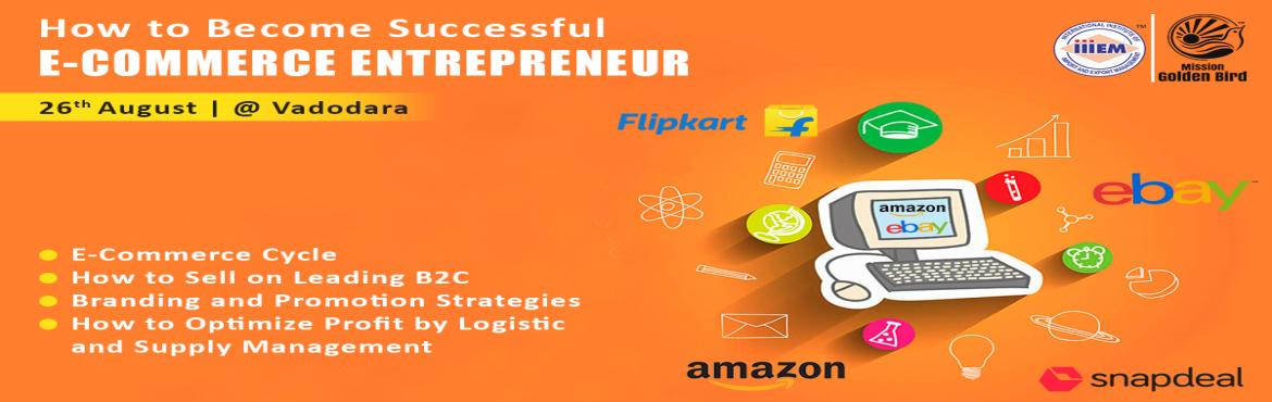 Book Online Tickets for Workshop On How to Become Successful E-c, VADODRA. Focused on• How to Become Successful E-Com Entrepreneur• E-Commerce Cycle• Successful E-Commerce Strategies• How to Sell on Leading B2C in India and Abroad• Branding and Promotion Strategies• How to Optimize