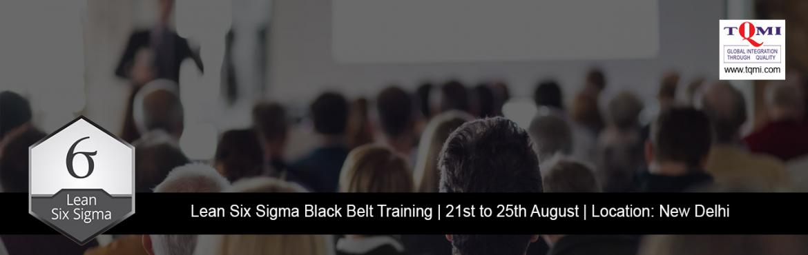 Book Online Tickets for Lean Six Sigma Black Belt Training at Ne, New Delhi.   Date/TimeDate(s) - 21/08/2017 - 25/08/2017 All Day - 10:00 AM to 06:00 PM   Categories: Black Belt   Location: New Delhi   Contact : Sonia Garg   E-mail: sonia@tqmi.com   Mobile: 07210072120   Event Link: http://w