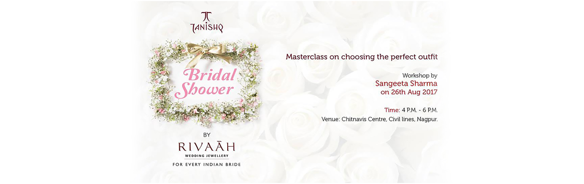 Book Online Tickets for Tanishq Bridal Shower  Choosing The Perf, Nagpur. For our beautiful brides-to-be, Tanishq is hosting some amazing bridal showers in Nagpur! Our next event is a masterclass on \'Choosing The Perfect Wedding Outfit\' by well known fashionista Sangeeta Sharma. This session promises to be fun, info