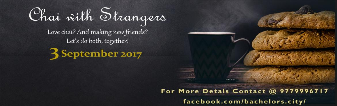 Book Online Tickets for Chai With Strangers, Chandigarh.  Share a cup of chai with complete strangers? Sounds scary? Its not.  By now, everyone including the media and your friends would have you convinced that the world is a bad bad place with no nice people out there. Everyone out there is probably