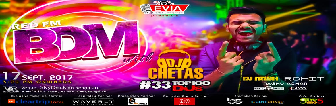 Book Online Tickets for RED FM BDM with DJ Chetas, Bengaluru. Evia Entertainment and Cleartrip presents  World DJ MAG #33 and India\'s No 1 DJ CHETAS performing Live in Bangalore on 17th September at Skydeck VR Mall, Whitefield. Bangalore, get ready for a night of electrifying, unadulterated musical extrav