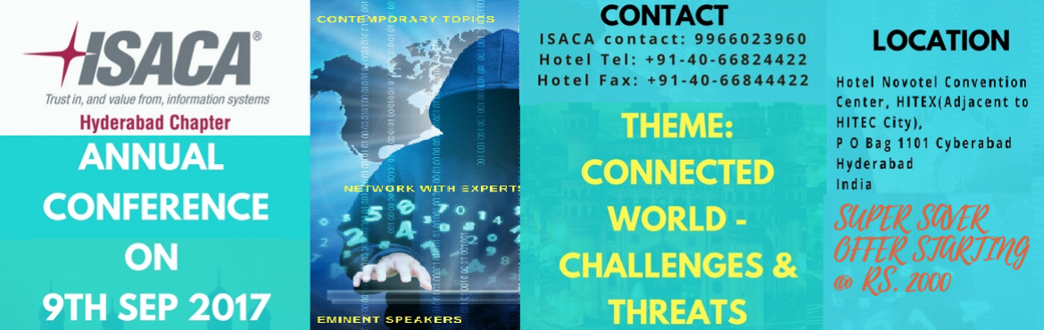 Book Online Tickets for CONNECTED WORLD - CHALLENGES and THREATS, Hyderabad. Click Here If you are Member of Hyderabad Chapter of ISACA. The ISACA, Hyderabad Chapter is proud to host 2017 edition of Annual Conference on the 9 th of September 2017 at Novotel Hyderabad Convention Centre.  The central theme of the