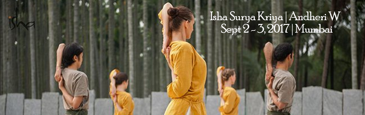 Book Online Tickets for Isha Surya Kriya | Andheri W | Sept 2 - , Mumbai. Surya Kriya - Activate Sun\'s Energy Within    Surya Kriya:21-step ancient and potent yogic practice of tremendous antiquity, traditionallyavailable only to a select few. Designed as a holistic process for health, wellness and