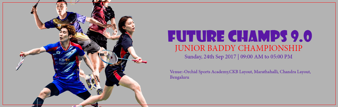 Book Online Tickets for FUTURE CHAMPS 9.0 - JUNIOR BADDY CHAMPIO, Bengaluru. About The Event  Last Date for Registration: 22-September-2017 Registration Fee: -      400 Rs per registration Rules for the tournament ü  The tournament is open to all kids in schools across India. ü  Al