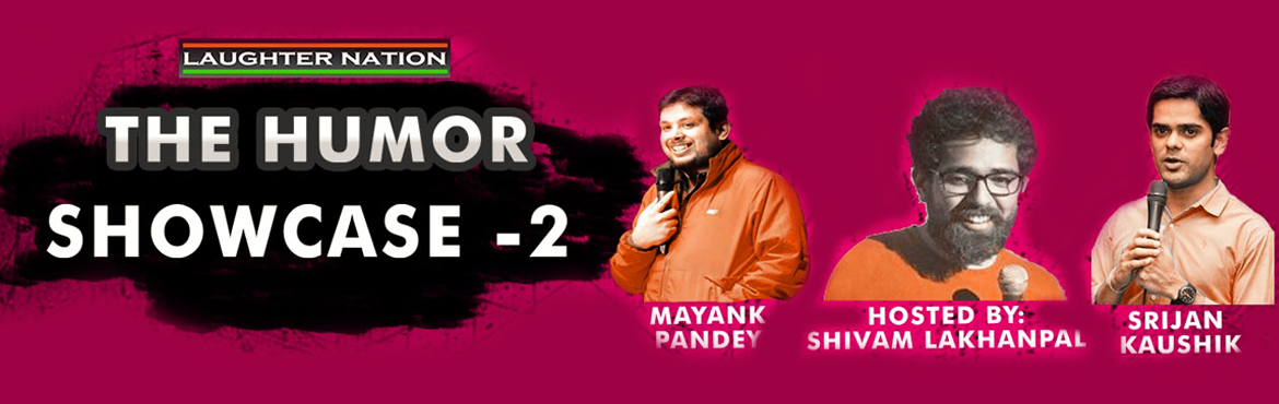 Book Online Tickets for The humor showcase - 2, New Delhi. Laughter Nation presents \'The Humor showcase\', a platform to unleash exciting talent in the stand-up comedy show. In this edition they have the very energetic Mayank Pandey talking about his life stories with amusing effect and Srijan Kau