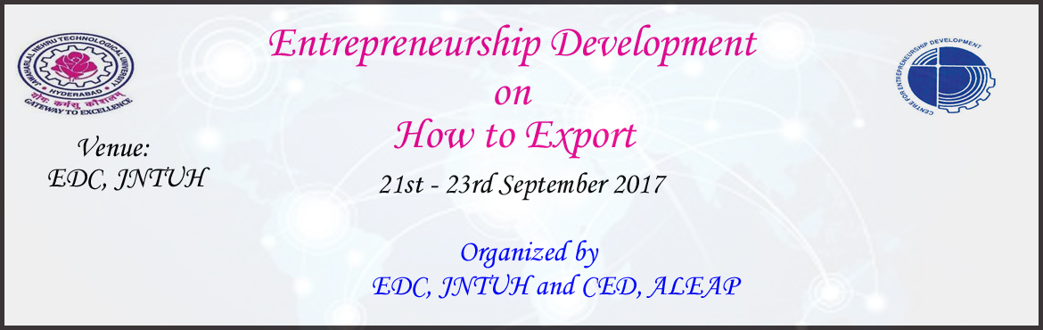 Book Online Tickets for Entrepreneurship Development on How to E, Hyderabad. Entrepreneurship Development Cell, JNTUH and Centre for Entrepreneurship Development, ALEAP present Entrepreneurship Development on How to Export an initiative for the entrepreneurs/students looking forward to understand and to do business on Export.