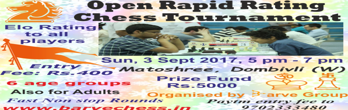 Book Online Tickets for Dombivli Sunday Open Rapid Rating Chess , Dombivli.  Sept 3, 2017  Matoshree, Subhash Road, Dombivli West    Elo Rating to all players Entry Fee: Rs.400 1st Prize: Open: Rs.1000 Trophies in other groups Play in multiple groups at Rs.200 extra