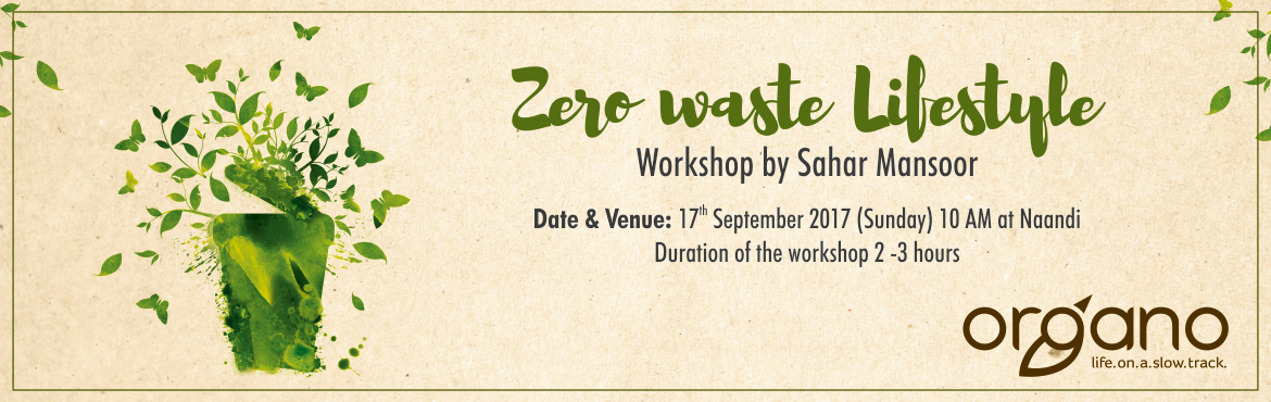 Book Online Tickets for Zero Waste Lifestyle Workshop by Sahar M, Hyderabad.   Sahar Mansoor founded Bare Necessities which advocates waste free living, retails zero waste products, conducts workshops and shares zero waste lifestyle tips! She currently lives a zero waste lifestyle in Bangalore, India. A University of Cam