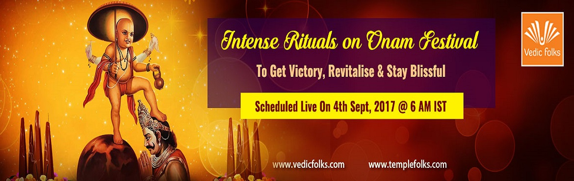 Book Online Tickets for Onam Festival 2017, Chennai. Intense Rituals on Onam Festival To Get Victory, Revitalise & Stay Blissful Scheduled Live on September 4, 2017 6 AM IST Vedicfolks is celebrating this grand fest on September 4, 2017 with remarkable ceremonies to usher in contentment and prosper