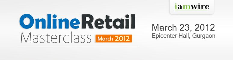 Book Online Tickets for Online Retail Masterclass - March 2012, Gurugram.  