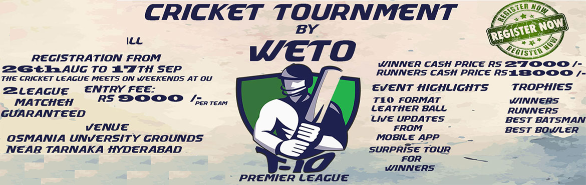 Book Online Tickets for WETO T10 Premier League, Hyderabad.   WETO T10 Premier League (Edition 1)  - Hyderabad    Date: 7th, 8th ,14th &15th OCTOBER 2017   Tournament Format:  League cum Knockout   Each team plays 2 matches in league stage and then top 2 teams will quali