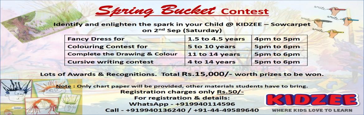 Book Online Tickets for Spring Bucket - Contest, Chennai.  Contest for children aged from 1.5 years till 14 years. 1.5 to 4.5 years - Fancy Dress (4pm to 5pm)5 to 10 years - Colouring (5pm to 6pm)11 - 14 years - Complete the picture & colour it (5pm to 6pm)4 to 14 years - Cursive writing (5pm to 6p