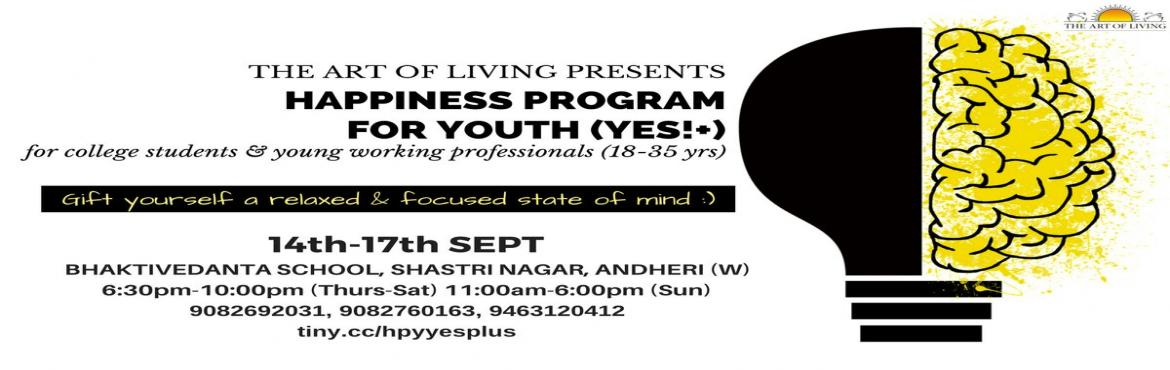 Book Online Tickets for Art of Living Happiness Program for YOUT, Mumbai. Art of Living Happiness Program for Youth (aka Youth Empowerment & Skills workshop) at ANDHERI (W), Mumbai, India.   Perfect program for college students and young working professionals (for 18 to 35 yrs) The program is a beautiful blend of