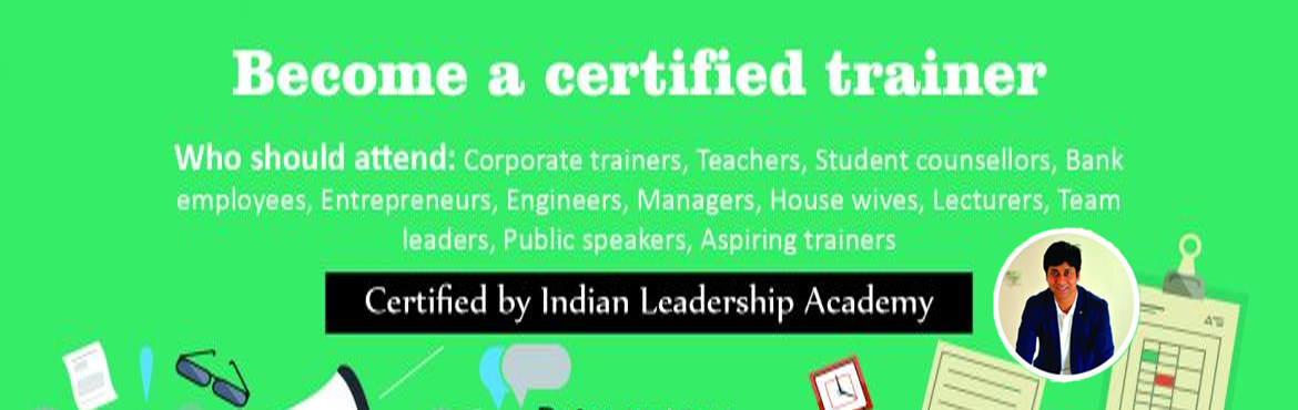 Book Online Tickets for Train the Trainer, Bengaluru. Become a certified trainer - Introductory session Certification provided by Indian Leadership Academy Are you interested in becoming a trainer? This is the workshop u need to attend!