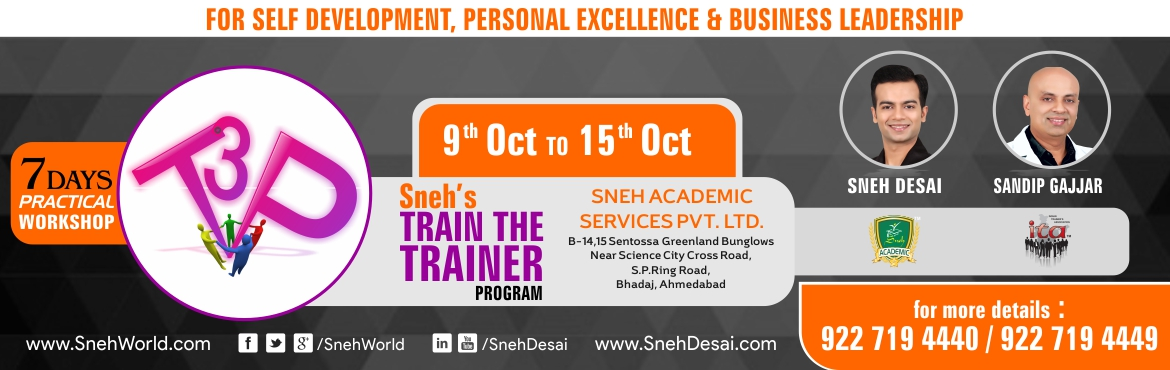Book Online Tickets for Train The Trainer Program, Ahmedabad.  Train The Trainer Program  Sneh Academy brings to you Train The Trainer Program (T3P) which is developed and designed by Sneh Desai, Sandip Gajjar and their team. Sneh\'s 14 years of training experience and 94 years cumulative training exp