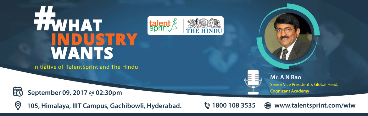 Book Online Tickets for <b>W</b>hat<b>I</b>ndustry<b>W</b>ants, Hyderabad. &nbsp; WIW&nbsp;is a joint initiative of TalentSprint and The Hindu to bridge the gap between the Industry and soon-to-be professionals. This monthly event provides the necessary exposure for fresh graduates on what career opportunity lies ahead for