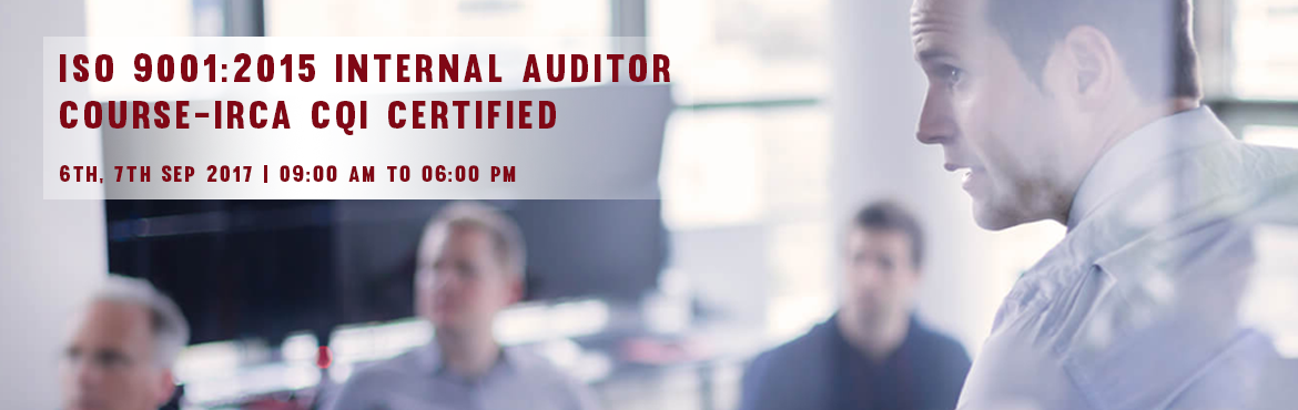 Book Online Tickets for ISO 9001:2015 Internal Auditor Course-IR, Chennai. Eurotech ACSPL will conduct a 2 day IRCA CQI Certified ISO 9001:2015 Internal Auditor Training in Chennai on 6th September.   Course Objectives:     To teach delegates the process approach, 7 Quality principles, risk based thinking, quality