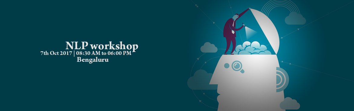 Book Online Tickets for NLP workshop, Bengaluru.    Workshop is designed to enable participants to experience and practice the skills of NLP in their professional careers, as well as for their own growth, development and personal achievement. Neuro Linguistic Programing or NLP is often referred to