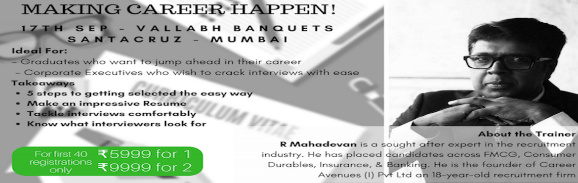 Book Online Tickets for MAKING CAREER HAPPEN, Mumbai. Takeaways5 steps to getting selected the easy wayMake an impressive ResumeRole of Personal BrandingTackle interviews with comfortablyWhat do the interviewers look for?Chart a successful career pathIdeal For- Graduates who want to jump ahead in their