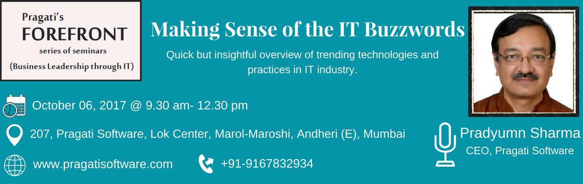 Book Online Tickets for Making Sense of the IT Buzzwords (Semina, Mumbai. Making Sense of the IT Buzzwords Forefront, aseries of half-day seminarsare designed by Pragati Softwarefor the busy senior executives across functions (CXOs, business development, delivery, operations, HR, etc). The objective of th