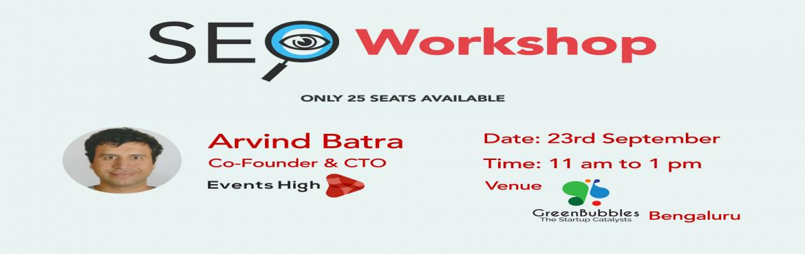 Book Online Tickets for SEO Workshop-Bengaluru, Bengaluru.   About the speaker:  Arvind Batra, Co-Founder & CTO at Events High  Events High is a local event discovery and event management platform.   Arvind has been instrumental in going fromzero to one million users o