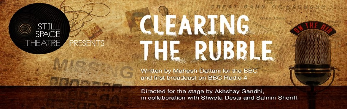 Book Online Tickets for Still Space Theater presents Clearing Th, Bengaluru.  A Play written by Mahesh Dattani for BBC radio.  Clearing The Rubble is a journey that takes you through the life of three individuals in the aftermath of a natural calamity.  Stories are everywhere. They are whispering through the air, tinkering in