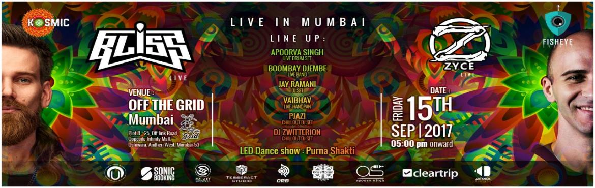 Book Online Tickets for BLISS AND ZYCE Live In Mumbai, Mumbai. KOSMIC, Cleartrip & Fisheye presents BLISS // Zyce live in Mumbai.  Price of the ticket includes Rs. 1000(Entry) & Rs. 500(Cover which is redeemable) Line up : BLISS // ZYCE Supported by : Apoorva Singh (Live Drumset) Bombay Djembe (Live Band