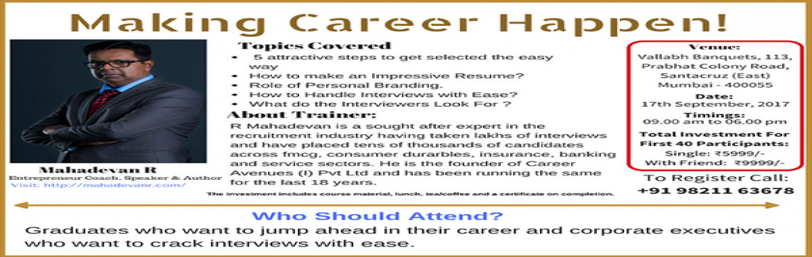 "Book Online Tickets for Making Career Happen - By Mahadevan R, Mumbai.       ABOUT MAHADEVAN R: –  Mahadevan R is a well-known Entrepreneur Coach, Trainer, Speaker and the Author of an upcoming book ""Not Just a Boss"". He is an alumnus of the prestigious S.P Jain Institute of Management and had suc"