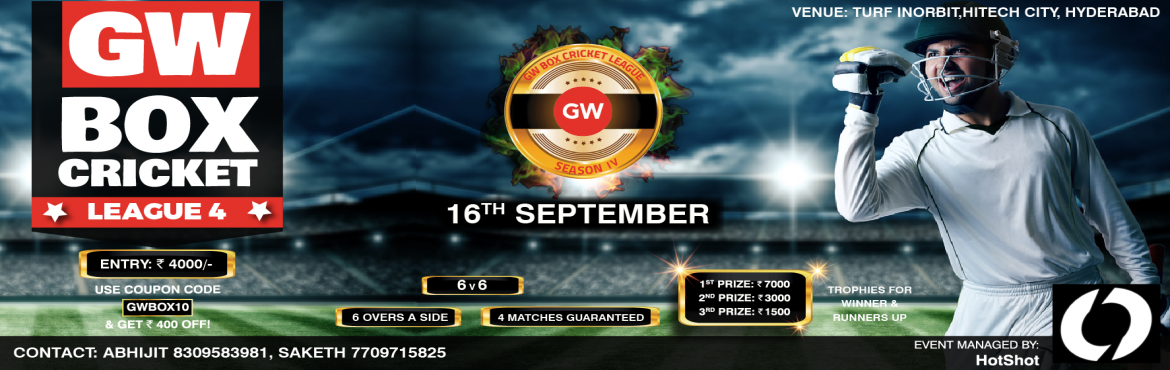 Book Online Tickets for GW Box Cricket League 4, Hyderabad. Event Overview  GW Box Cricket League 4   Date: 16th Sept   Venue: Turf Inorbit, Hitech City, Hyd   Entry: 4000/-   4 Matches Guaranteed   6 overs a Side.    1st Prize: 7000 2nd Prize: 3000 3rd Prize: 1500   Tr