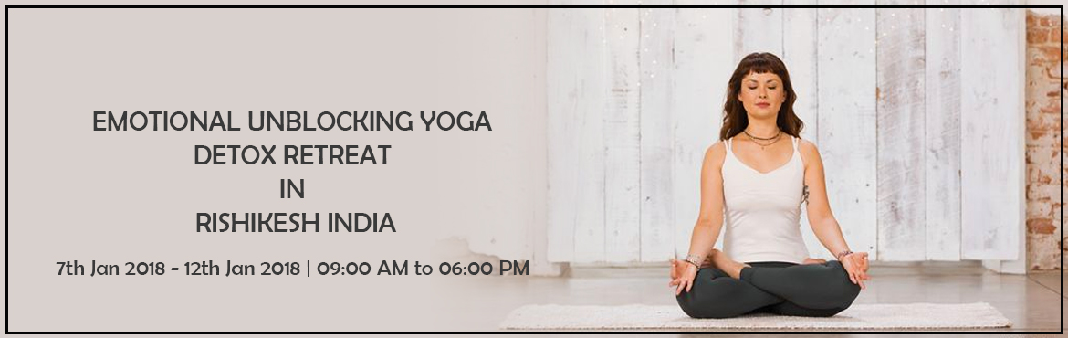 EMOTIONAL UNBLOCKING YOGA DETOX RETREAT IN RISHIKESH INDIA