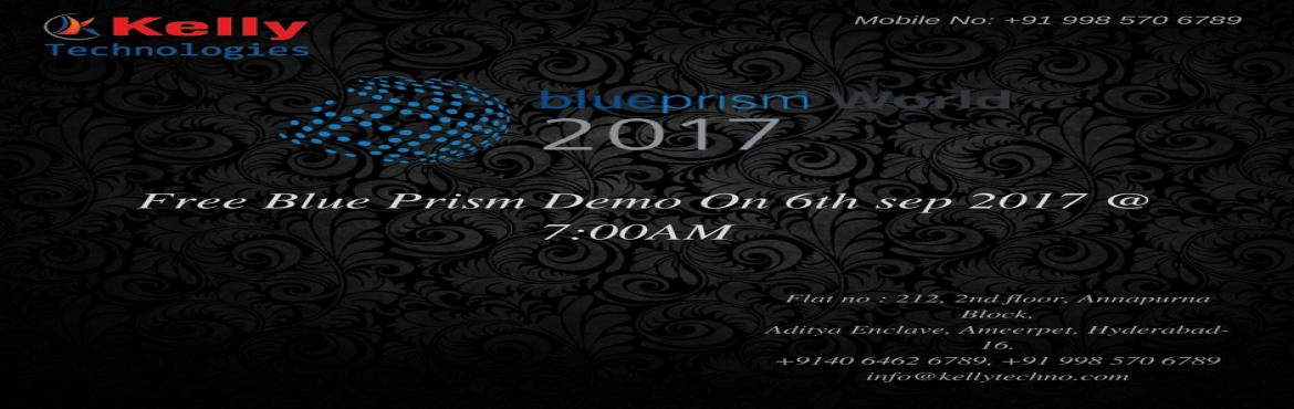 A Must Attend Free Demo On Blue Prism Organized By The Kelly Technologies On 6th Of September @ 7 AM.