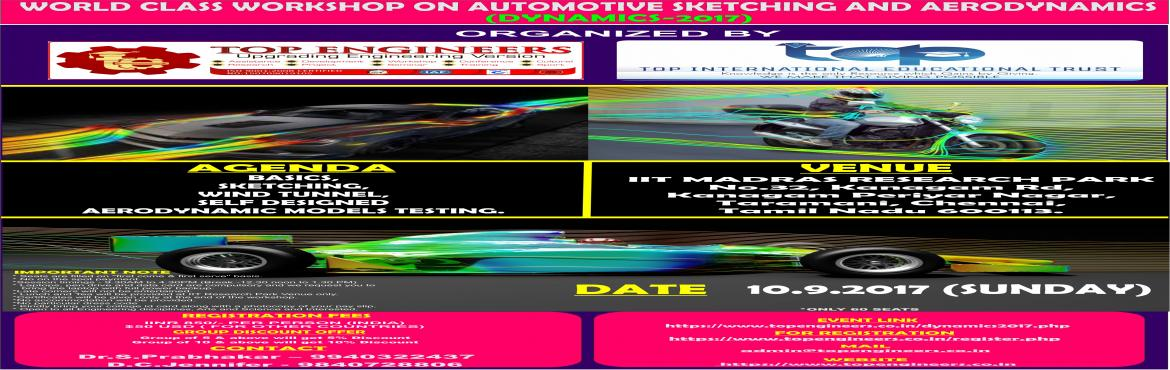 Book Online Tickets for WORLD CLASS WORKSHOP ON AUTOMOTIVE SKETC, Chennai.       WORLD CLASS WORKSHOP ON AUTOMOTIVE SKETCHING AND AERODYNAMICS(DYNAMICS-2017)   ORGANIZED  BY  TOP ENGINEERSunder the auspices of TOP INTERNATIONAL EDUCATIONAL TRUST       VENUE   IIT MADRAS RESEARCH PARK No.32, Kanagam Rd, Kanaga