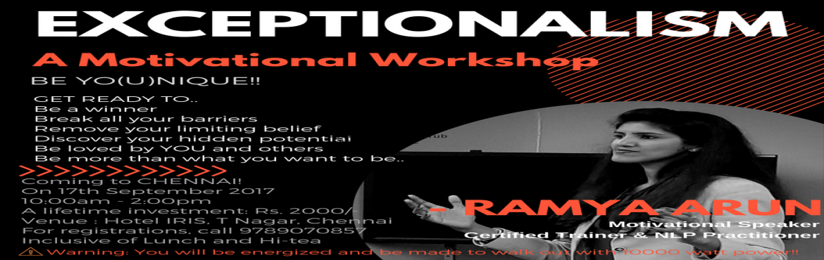 Book Online Tickets for EXCEPTIONALISM - A Motivational Workshop, Chennai. What is EXCEPTIONALISM Workshop?   \'EXCEPTIONALISM\' is a high impact thoughtfully designed half a day motivational workshop which will transform your life from what it is now to much higher than what you want it to be. This unique workshop wil