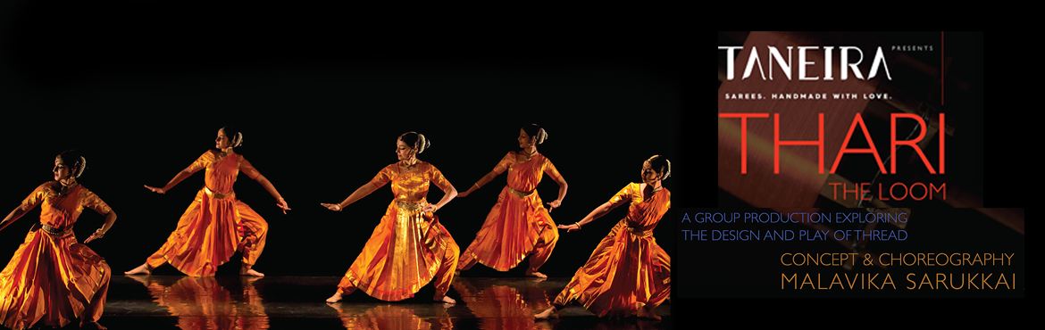 Thari The Loom In association with Taneira Concept and Choreography by Padma Shri Ms. Malavika Sarukkai