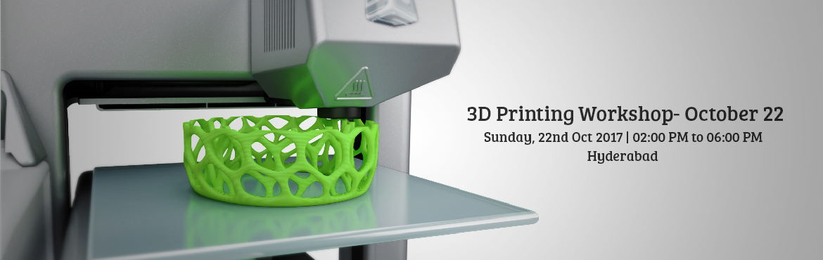 Book Online Tickets for 3D Printing Workshop- October 22, Hyderabad. Come on Hyderabad, Let\'s 3D Print ! The popularity and awareness of 3D Printing is exploding. It is breaking down barriers in design and manufacturing, and making what was previously impossible, possible for anyone with just a basic understanding of