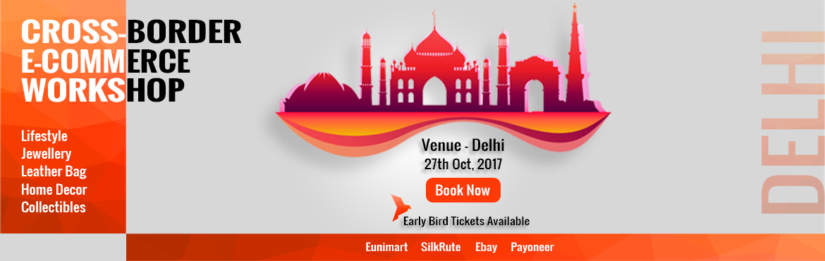 Book Online Tickets for CrossBorder Ecommerce Workshop Delhi ( C, New Delhi.   Cross border ecommerce is $1 Trillion industry. Today, Indian sellers occupy only 0.7% of this market. There are major markets out there we are missing out. Don\'t miss out on this massive opportunity and be the first from India to sell your u