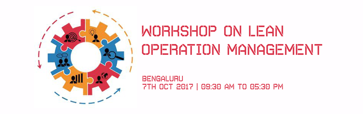 Book Online Tickets for Workshop on Lean Operation Management on, Bengaluru.