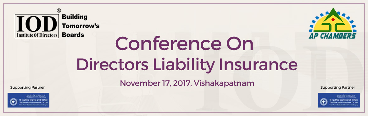 Book Online Tickets for Conference On Director Liabilities Insur, Visakhapat.   Greetings from Institute Of Directors!! We are happy to inform you that Institute Of Directors (IOD) in association with The Andhra Pradesh Chambers Of Commerce and Industry Federation are organizing an Conference On &