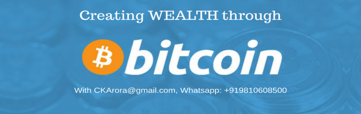 Book Online Tickets for Create Wealth Through Bitcoin, New Delhi.  This Wealth Creating and Enriching Event would expose you to the following concepts: 1. What pain points does Bitcoin solve?2. What\'s the history of Bitcoin?3. Who created Bitcoin and why?4. What\'s Bitcoin Mining?5. What\'s Blockchain Techno
