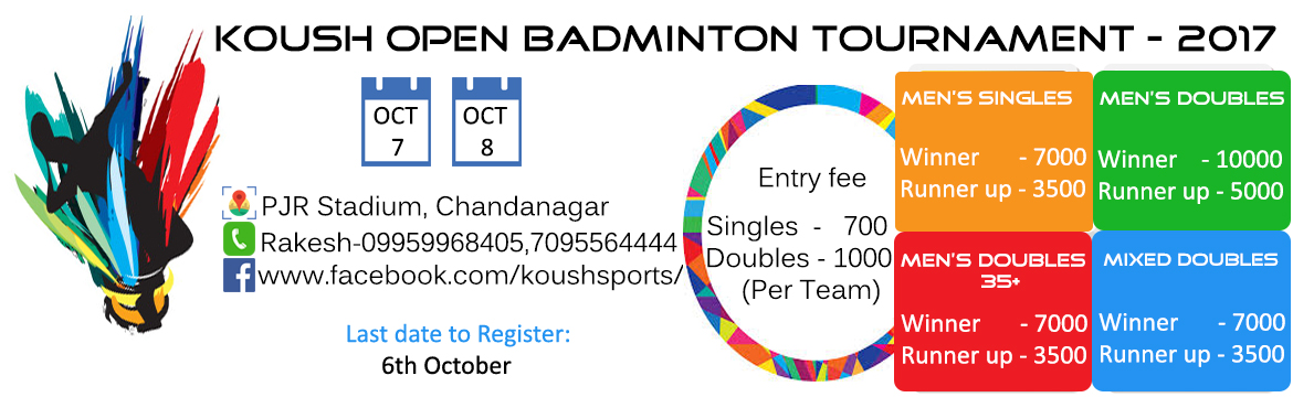 Book Online Tickets for Koush Open Badminton Tournament - 2nd Ed, Hyderabad.  Players who have participated in any National / International / Ranking tournaments in last 1 year are NOT ELIGIBLE to participate Organisers and Referees decision would be final The tournament is of Knock-out format Points system: 30 points till Se