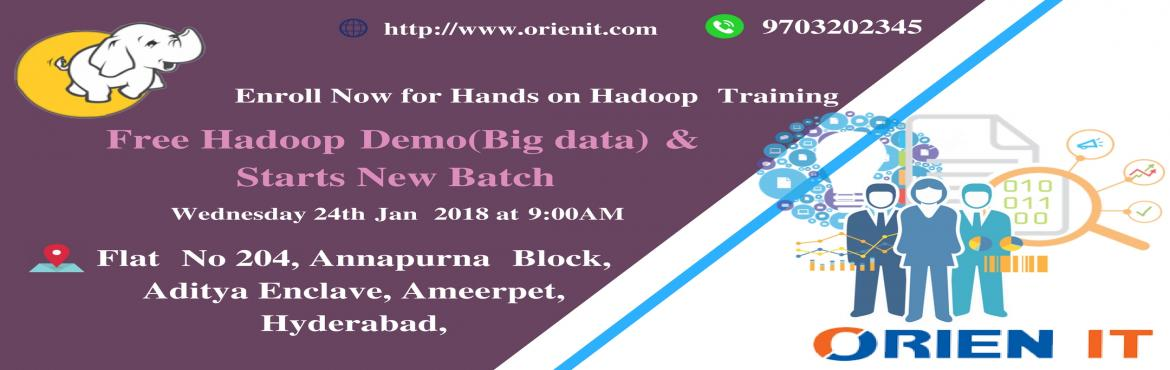 Get Enrolled For The High Interactive Hadoop Demo and starts New Batch At Orien IT Institute on 24th jan wednesday 9:00 AM