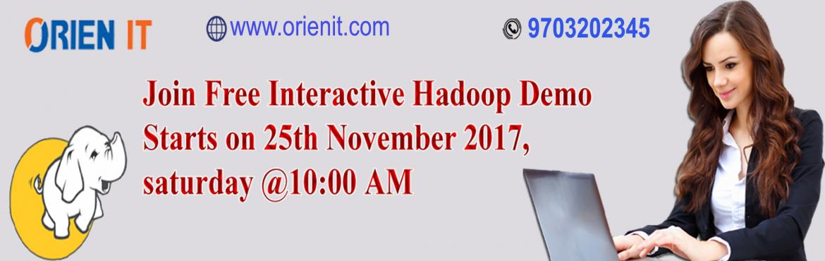 Get Enrolled For The High Interactive Free Demo On Hadoop At Orien IT On 25th Of Nov @ 10 AM.