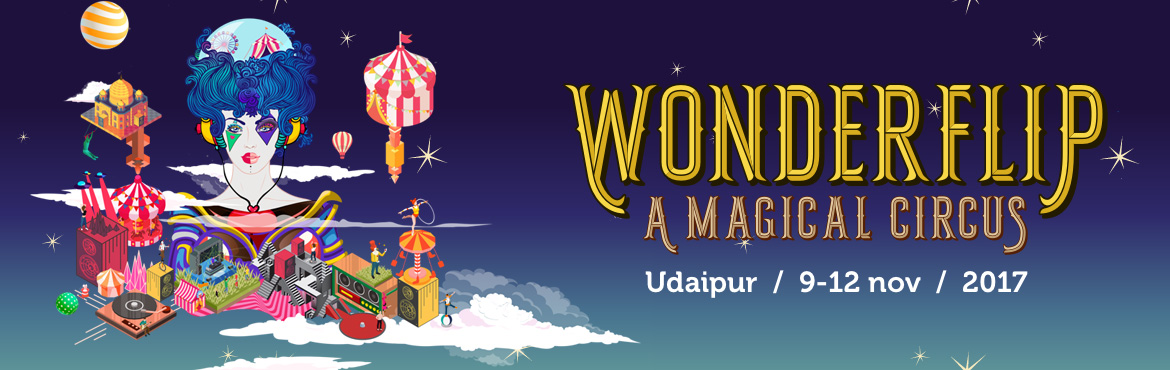 Book Online Tickets for Wonderflip - A Magical Circus, Udaipur. Wonderflip-  A Magical Circus is a performing arts and music festival set over three nights and four days in rustic Khempur, right outside Udaipur. The festival shall host two stages featuring the best in live bands and electronic djs from aroun
