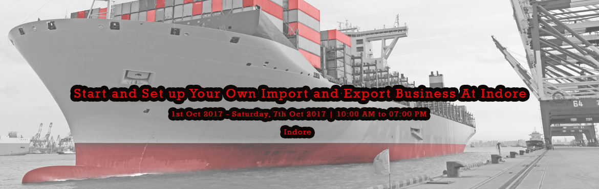 Book Online Tickets for Start and Set up Your Own Import and Exp, Indore.  Suitable For -1. Any Graduate/ MBA student willing to become Exporter / Importer / start E-Commerce biz (like FLIPKART / SNAPDEAL)2. Businessmen having their own shop / factory / products and willing to Export their own Products.3. Any one who