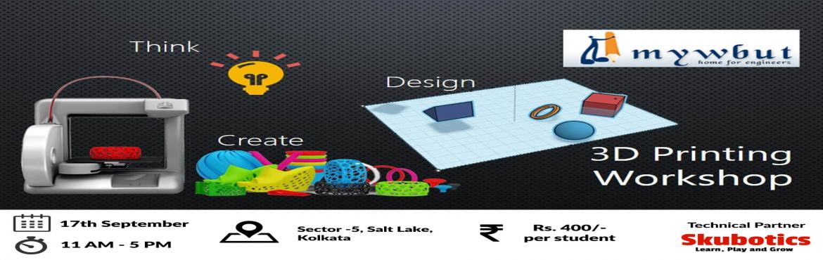 Book Online Tickets for 3D Printing Workshop in Kolkata, Kolkata. Don\'t miss this exciting opportunity to get this hands-on workshop on 3D Printers and 3D Printing Process in Kolkata !!! An exclusive workshop by Skubotics and Mywbut. This workshop is for hobbyists, engineering students, design grads and anyone who