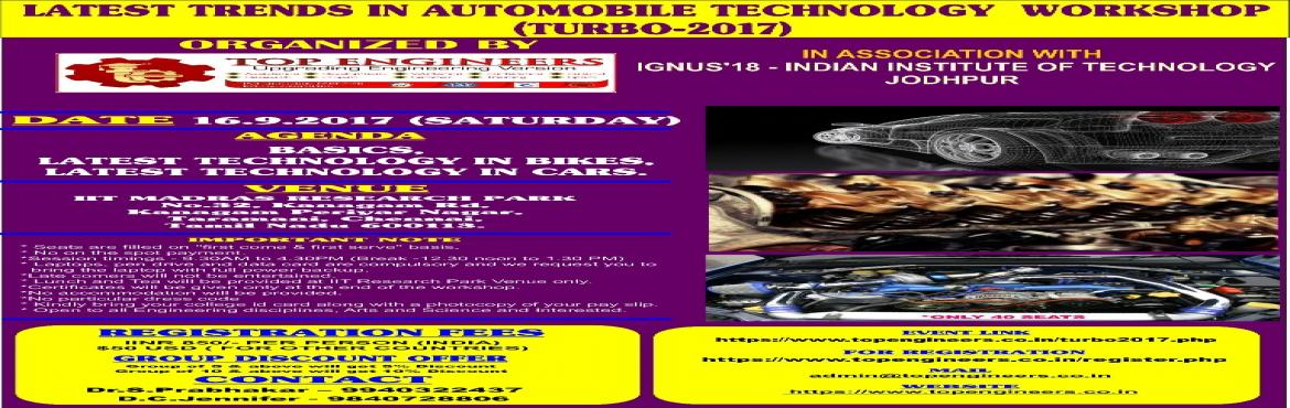 Book Online Tickets for LATEST TRENDS IN AUTOMOBILE TECHNOLOGY  , Chennai.      LATEST TRENDS IN AUTOMOBILE TECHNOLOGY WORKSHOP (TURBO-2017)  ORGANIZED  BY  TOP ENGINEERSIN ASSOCIATION WITH IGNUS'18 - INDIAN INSTITUTE OF TECHNOLOGY JODHPUR      VENUE   IIT MADRAS RESEARCH PARK No.32, Kanagam Rd