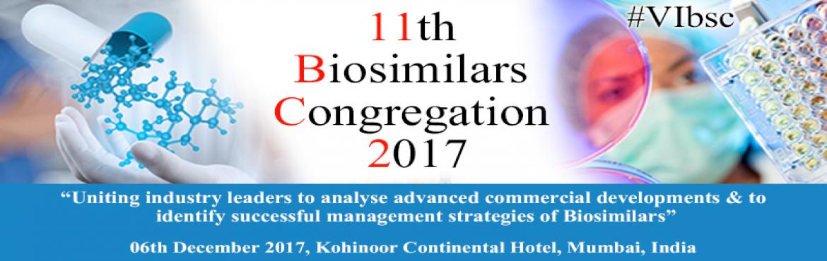 """Book Online Tickets for 11th Biosimilars Congregation 2017, Mumbai. 11th Biosimilars Congregation 2017""""Uniting industry leaders to analyse advanced commercial developments & to identify successful management strategies of Biosimilars""""06th December 2017, Kohinoor Continental Hotel, Mumbai, India"""